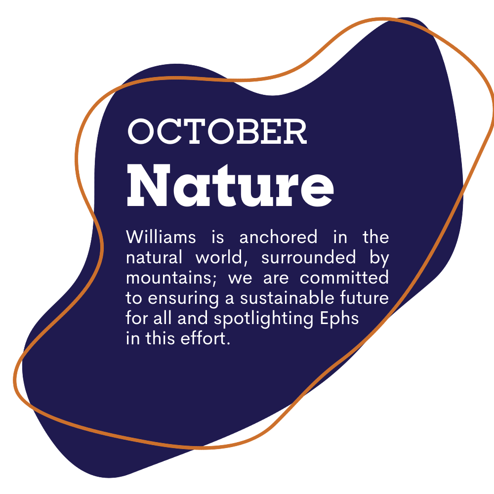 blue spot graphic with text that reads as Ocober, Nature. Williams is anchored in the natural world, surrounded by mountains. we are committed to ensuring a sustainable future for all and spotlighting Ephs in this effort.